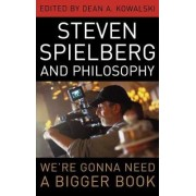 Steven Spielberg and Philosophy by Dean A. Kowalski