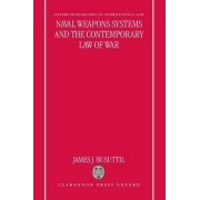 Naval Weapons Systems and the Contemporary Law of War by James J. Busuttil
