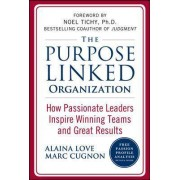 The Purpose Linked Organization: How Passionate Leaders Inspire Winning Teams and Great Results by Alaina Love