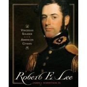 Robert E. Lee: Virginian Soldier, American Citizen by Robertson