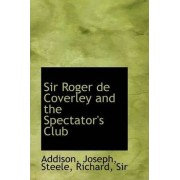 Sir Roger de Coverley and the Spectator's Club by Joseph Addison