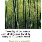Proceedings of the American Society of International Law at the Meeting of It's Executive Council by Society of International Law