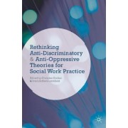 Rethinking Anti-Discriminatory and Anti-Oppressive Theories for Social Work Practice by Christine Cocker