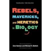 Rebels, Mavericks, and Heretics in Biology by Oren Harman