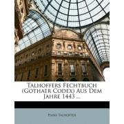 Talhoffers Fechtbuch (Gothaer Codex) Aus Dem Jahre 1443 ... by Hans Talhoffer