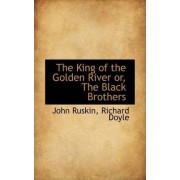 The King of the Golden River Or, the Black Brothers by John Ruskin