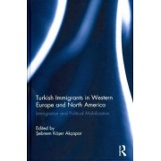Turkish Immigrants in Western Europe and North America by Sebnem Koser Akcapar