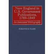 New England in U.S. Government Publications, 1789-1849 by Suzanne M. Clark