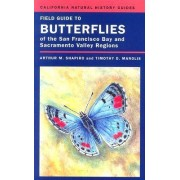 Field Guide to Butterflies of the San Francisco Bay and Sacramento Valley Regions by Arthur M. Shapiro