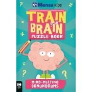 Mensa Train Your Brain: Mind-Melting Conundrums by Mensa Ltd