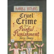 Cruel Crimes and Painful Punishments by Terry Deary