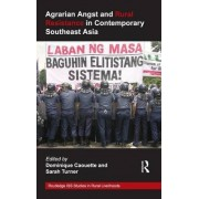 Agrarian Angst and Rural Resistance in Contemporary Southeast Asia by Dominique Caouette