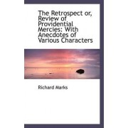 The Retrospect Or, Review of Providential Mercies by Professor of Medieval Stained Glass Richard Marks