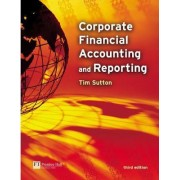 Corporate Financial Accounting and Reporting by Tim Sutton