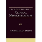 The Fundamentals of Clinical Neuropsychiatry by Michael Alan Taylor