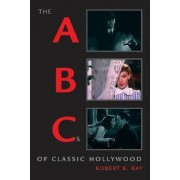 The ABCs of Classic Hollywood by Robert B. Ray