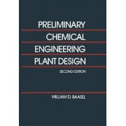 Preliminary Chemical Engineering Plant Design by William D. Baasel