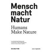 Mensch Macht Natur / Humans Make Nature by Gabriele Mackert