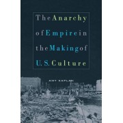 The Anarchy of Empire in the Making of U.S. Culture by Amy Kaplan