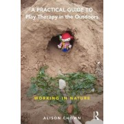 A Practical Guide to Play Therapy in the Outdoors: Working in Nature