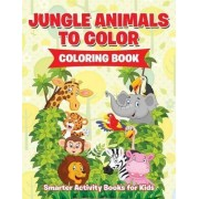 Jungle Animals to Color Coloring Book by Smarter Activity Books For Kids