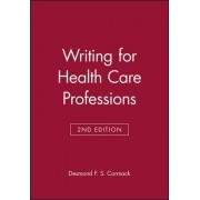 Writing for Health Care Professions by Desmond F. S. Cormack