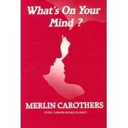 What's on Your Mind by Merlin R. Carothers