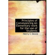 Principles of Conveyancing an Elementary Work for the Use of Students by Henry C Deane
