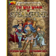 The Wild Women of Steampunk Adult Coloring Book by Professor of Politics Stephen White
