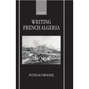 Writing French Algeria by Reader in French Literature Peter Dunwoodie