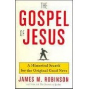 The Gospel Of Jesus: An Historical Search For The Original Good News by James M. Robinson