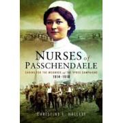 The Nurses of Passchendaele by Christine E. Hallett
