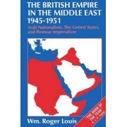 The British Empire in the Middle East 1945-1951 by Wm Roger Louis
