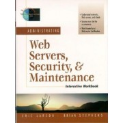 Administrating Web Servers, Security, & Maintenance Interactive Workbook by Eric R. Larson
