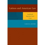 Latinos and American Law by Carlos R. Soltero