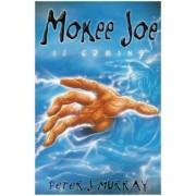 Mokee Joe is Coming: Bk. 1 by Peter J. Murray