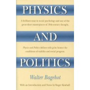 Physics and Politics, or, Thoughts on the Application of the Principles of Natural Selection and Inheritance to Political Society by Roger Kimball