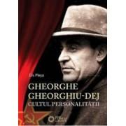 Gheorghe Gheorghiu-Dej. Cultul personalitatii - Elis Plesa