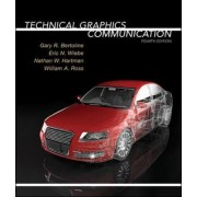 Technical Graphics Communication by Gary Robert Bertoline