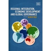 Regional Integration, Economic Development and Global Governance by Ulrich Volz