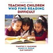 Teaching Children Who Find Reading Difficult by Timothy V. Rasinski