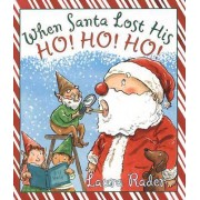 When Santa Lost His Ho! Ho! Ho! by Laura Rader