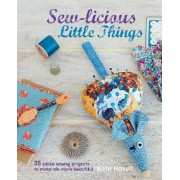 Sew-Licious Little Things by Kate Haxell