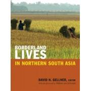 Borderland Lives in Northern South Asia by David N. Gellner