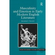 Masculinity and Emotion in Early Modern English Literature by Dr Jennifer C. Vaught