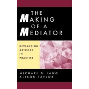 The Making of a Mediator by Michael D. Lang