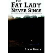 The Fat Lady Never Sings by Steven M Reilly