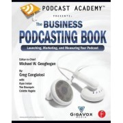 Podcast Academy: The Business Podcasting Book by Michael Geoghegan