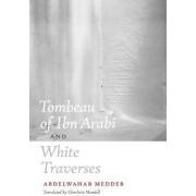 Tombeau of Ibn Arabi and White Traverses by Abdelwahab Meddeb
