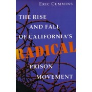 The Rise and Fall of California's Radical Prison Movement by Eric Cummins